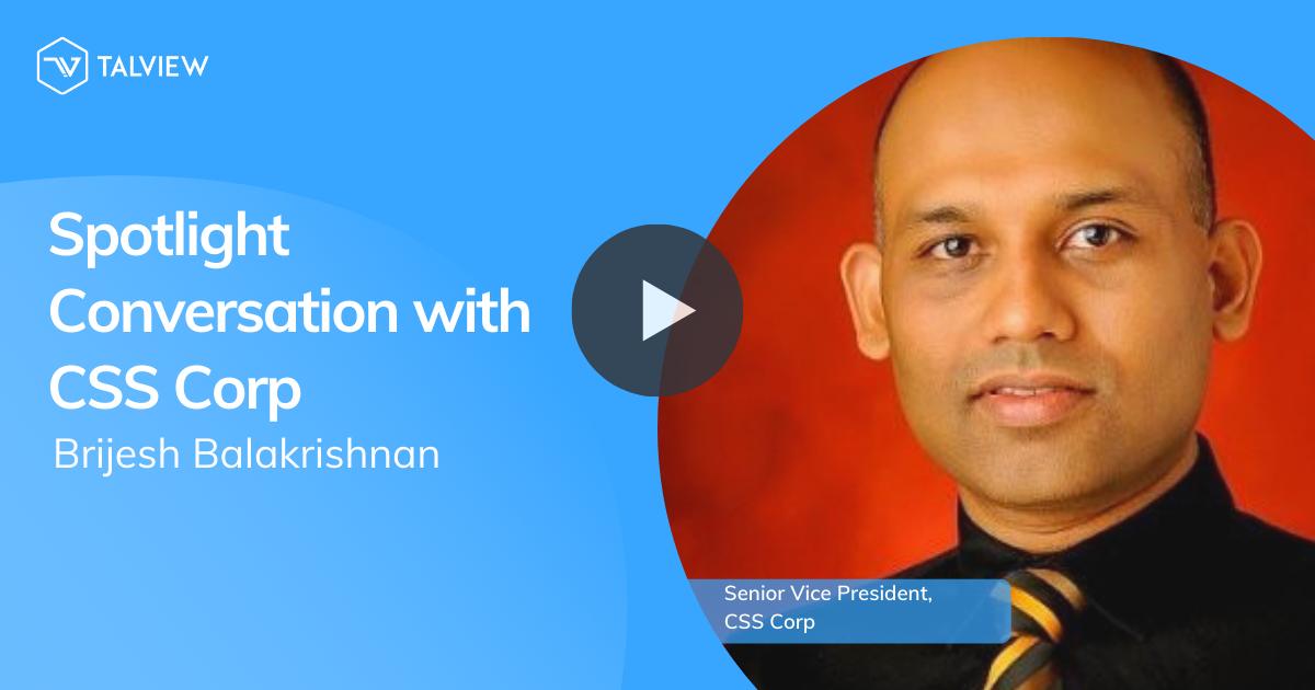 Spotlight Conversation with Brijesh Balakrishnan of CSS Corp